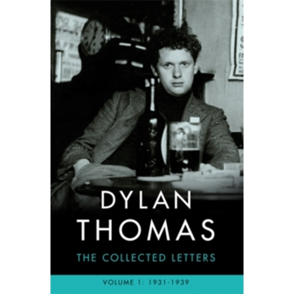 Dylan Thomas: The Collected Letters Volume 1 : 1931-1939