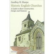 Historic English Churches: A Guide to Their Construction, Design and Features by Geoffrey R. Sharpe (Paperback, 2011)