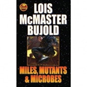 Miles Mutants and Microbes by Lois McMaster Bujold (Book, 2008)